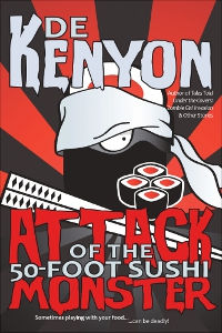 Attack of the 50-Foot Sushi Monster, by De Kenyon