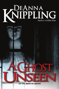 A Ghost Unseen, by DeAnna Knippling